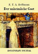 Cover-Bild zu E. T. A. Hoffmann: Der unheimliche Gast (eBook)