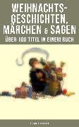 Cover-Bild zu Lagerlöf, Selma: Weihnachtsgeschichten, Märchen & Sagen (Über 100 Titel in einem Buch - Illustrierte Ausgabe) (eBook)