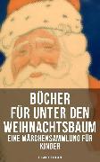 Cover-Bild zu Lagerlöf, Selma: Bücher für unter den Weihnachtsbaum - Eine Märchensammlung für Kinder (Illustrierte Ausgabe) (eBook)