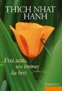 Cover-Bild zu Nhat Hanh, Thich: Frei sein, wo immer du bist