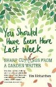 Cover-Bild zu Richardson, Tim: You Should Have Been Here Last Week: Sharp Cuttings from a Garden Writer