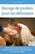 Cover-Bild zu Fermier, Jean Paul: Élevage de poulets pour les débutants: Guide essentiel, étape par étape, pour élever des poulets dans votre jardin, choisir un poulailler, les nourrir et les soigner (eBook)