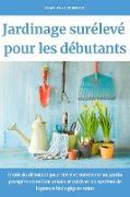 Cover-Bild zu Fermier, Jean Paul: Jardinage surélevé pour les débutants: Guide du débutant pour créer et entretenir un jardin prospère en milieu urbain et cultiver un système de légumes biologiques sains (eBook)