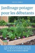 Cover-Bild zu Fermier, Jean Paul: Jardinage potager pour les débutants: Guide essentiel du jardinage pour cultiver des légumes, des fruits, des herbes et des plantes en pots, en bacs et autres récipients (eBook)