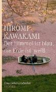 Cover-Bild zu Kawakami, Hiromi: Der Himmel ist blau, die Erde ist weiss