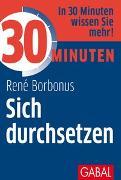 Cover-Bild zu Borbonus, René: 30 Minuten Sich durchsetzen