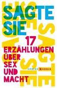 Cover-Bild zu Sagte sie. 17 Erzählungen über Sex und Macht