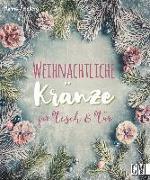 Cover-Bild zu Krämer-Uhl, Sabine (Hauptschriftleiter): Weihnachtliche Kränze für Tisch & Tür