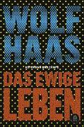 Cover-Bild zu Haas, Wolf: Das ewige Leben