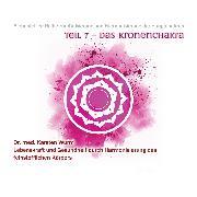 Cover-Bild zu Wurm, Dr. Karsten: Teil 7 - Das Kronenchakra (Audio Download)