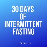Cover-Bild zu Pavlina, Steve: 30 Days of Intermittent Fasting (Audio Download)