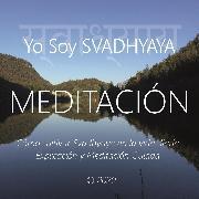 Cover-Bild zu Galindo, Wilma Eugenia Juan: Meditación - Yo Soy Svadhyaya (Audio Download)