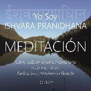 Cover-Bild zu Galindo, Wilma Eugenia Juan: Meditación - Yo Soy Ishvara Pranidhana (Audio Download)