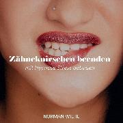 Cover-Bild zu Wiehe, Norman: Zähneknirschen beenden (Audio Download)