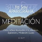 Cover-Bild zu Galindo, Wilma Eugenia Juan: Meditación - Yo Soy Aparigraha (Audio Download)