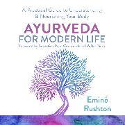 Cover-Bild zu Rushton, Eminé Kali: Ayurveda for Modern Life (Audio Download)