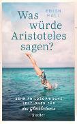 Cover-Bild zu Was würde Aristoteles sagen? von Hall, Edith