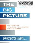 Cover-Bild zu Wexler, Steve: The Big Picture: How to Use Data Visualization to Make Better Decisions-Faster