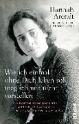 Cover-Bild zu Arendt, Hannah: Wie ich einmal ohne Dich leben soll, mag ich mir nicht vorstellen
