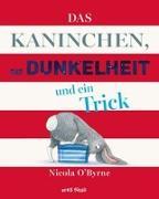 Cover-Bild zu O'Byrne, Nicola: Das Kaninchen, die Dunkelheit und ein Trick