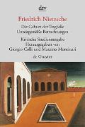 Cover-Bild zu Nietzsche, Friedrich: Die Geburt der Tragödie. Unzeitgemäße Betrachtungen I - IV. Nachgelassene Schriften 1870 - 1873