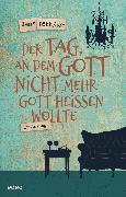 Cover-Bild zu Der Tag, an dem Gott nicht mehr Gott heißen wollte (eBook) von Böttcher, Jens