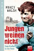 Cover-Bild zu Jungen weinen nicht von Walsh, Mikey