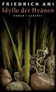 Cover-Bild zu Ani, Friedrich: Idylle der Hyänen