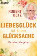 Cover-Bild zu Liebesglück ist keine Glücksache von Betz, Robert