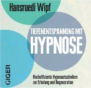 Cover-Bild zu Tiefenentspannung mit Hypnose von Wipf, Hansruedi