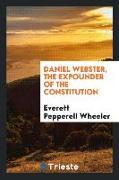 Cover-Bild zu Wheeler, Everett Pepperell: Daniel Webster, the expounder of the Constitution
