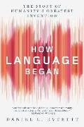 Cover-Bild zu Everett, Daniel L.: How Language Began: The Story of Humanity's Greatest Invention