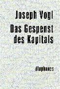 Cover-Bild zu Vogl, Joseph: Das Gespenst des Kapitals