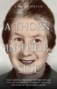 Cover-Bild zu Green, Robert: A Thorn in Their Side - Hilda Murrell Threatened Britain's Nuclear State. She Was Brutally Murdered. This is the True Story of her Shocking Death (eBook)