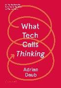 Cover-Bild zu Daub, Adrian: What Tech Calls Thinking: An Inquiry Into the Intellectual Bedrock of Silicon Valley