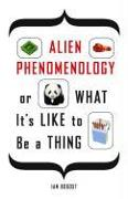 Cover-Bild zu Bogost, Ian: Alien Phenomenology, or What It's Like to Be a Thing
