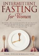 Cover-Bild zu Intermittent Fasting for Women: Beginners Guide to Learn Burn Fat in 30 Days or less for Permanent Weight Loss in Simple, Healthy and Easy Scientific Way, Eat More and Lose Weight With Ketogenic Diet (eBook) von Atwood, Naomi