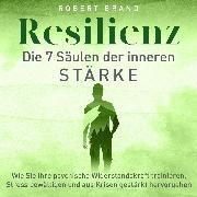 Cover-Bild zu Brand, Robert: Resilienz - Die 7 Säulen der inneren Stärke (Audio Download)