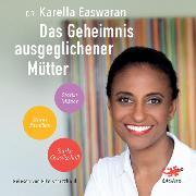 Cover-Bild zu Easwaran, Dr. Karella: Das Geheimnis ausgeglichener Mütter (Audio Download)