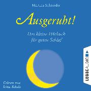 Cover-Bild zu Schneider, Martina: Ausgeruht! - Das kleine Hörbuch für guten Schlaf (Ungekürzt) (Audio Download)
