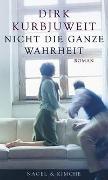Cover-Bild zu Kurbjuweit, Dirk: Nicht die ganze Wahrheit