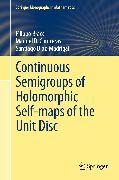 Cover-Bild zu Bracci, Filippo: Continuous Semigroups of Holomorphic Self-maps of the Unit Disc (eBook)