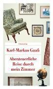 Cover-Bild zu Gauß, Karl-Markus: Abenteuerliche Reise durch mein Zimmer