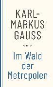 Cover-Bild zu Gauß, Karl-Markus: Im Wald der Metropolen