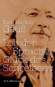 Cover-Bild zu Gauß, Karl-Markus: Lob der Sprache, Glück des Schreibens