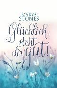 Cover-Bild zu Stones, Marya: Glücklich, steht dir gut! (eBook)