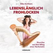 Cover-Bild zu Aichhorn, Silke: Lebenslänglich Frohlocken