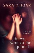 Cover-Bild zu Sligar, Sara: Alles, was zu ihr gehört