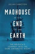 Cover-Bild zu Sancton, Julian: Madhouse at the End of the Earth (eBook)