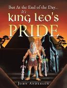 Cover-Bild zu Anderson, John: But at the End of the Day... It's King Leo's Pride (eBook)